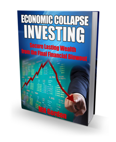 Economic Collapse Investing - How to Secure Lasting Wealth from the Final  Financial Blowout!